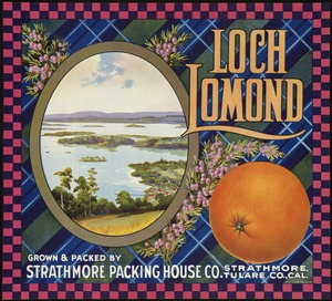 Loch Lomond: Grown & packed by Strathmore Packing House Co., Strathmore, Tulare Co., Cal.