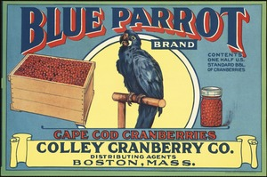 Blue Parrot Brand: Cape Cod cranberries, Colley Cranberry Co., distributing agents, Boston, Mass.