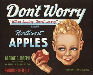Don't Worry: When buying, don't worry, Northwest apples, George F. Joseph, distributor, Yakima, Washington, produce of U.S.A.