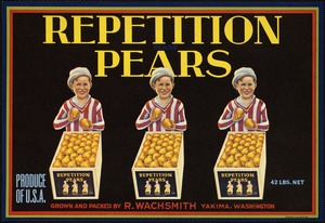 Repetition Pears: Produce of U.S.A., grown and packed by R. Wachsmith, Yakima, Washington