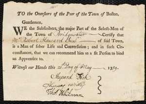 Document of indenture: Servant: Perraway, Susanna. Master: Haward, Robert Jr. Town of Master: Bridgewater. Selectmen of the town of Bridgewater autograph document signed to the Overseers of the Poor of the town of Boston: Endorsement Certificate for Robert Haward.