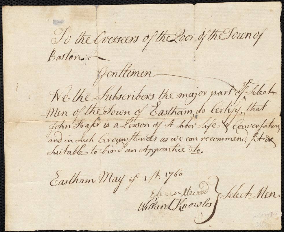 Document of indenture: Servant: Shirley, John. Master: Fraser, John. Town of Master: Eastham. Selectmen of the town of Eastham autograph document signed to the Overseers of the Poor of the town on Boston: Endorsement Certificate for John Fraser.