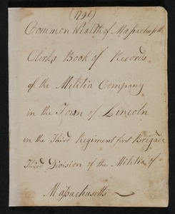 Commonwealth of Massachusetts clerks book of records of the Militia Company in the Town of Lincoln in the Third Regiment, First Brigade, Third Division of the Militia of Massachusetts