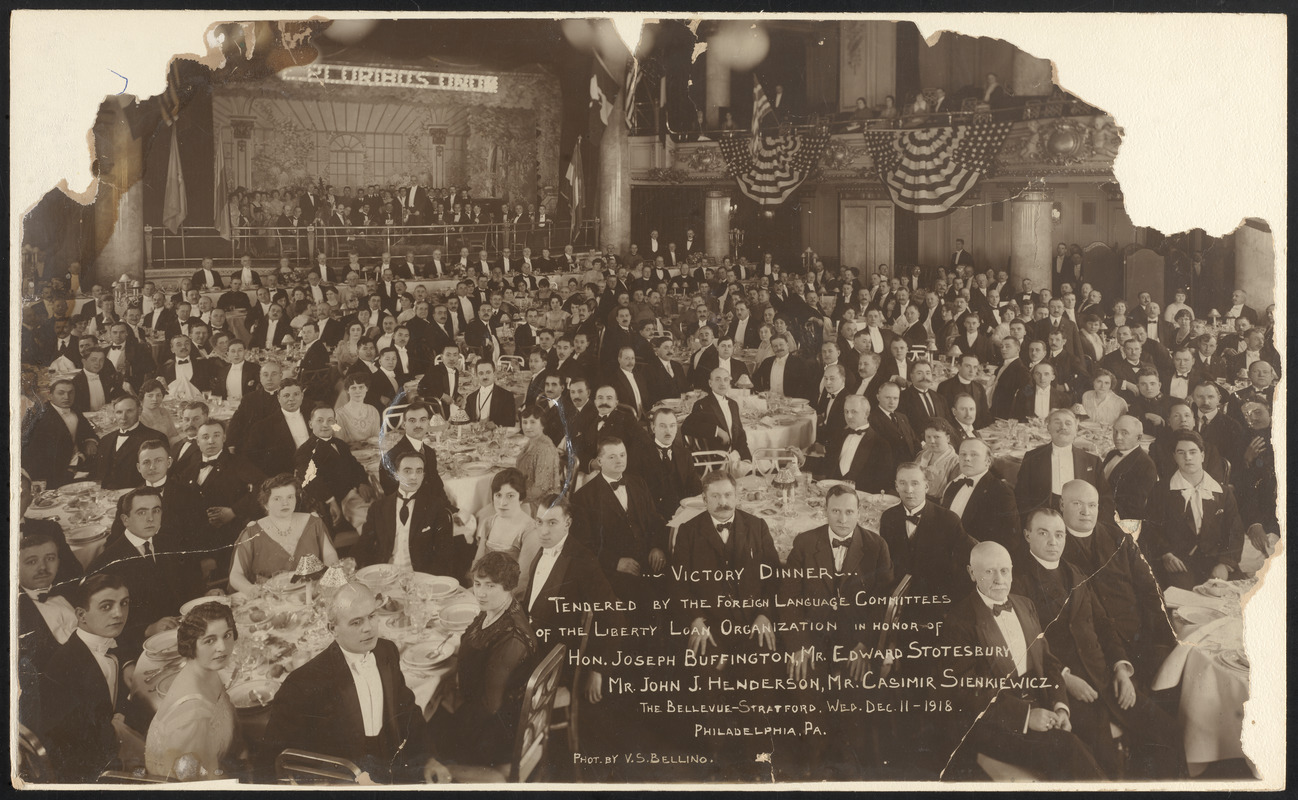 Victory dinner tendered by the Foreign Language Committees of the Liberty Loan Organization in honor of Hon. Joseph Buffington, Mr. Edward Stotesbury, Mr. John J. Henderson, Mr. Casimir Sienkiewicz