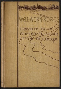 Well-worn roads of Spain, Holland, and Italy : traveled by a painter in search of the picturesque [Front cover]