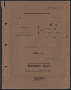 Sacco-Vanzetti Case Records, 1920-1928. Transcripts. Hearing on Motion for New Trial, Vol. 4, Argument on behalf of defendants by William G. Thompson, Esq., Cont. Argument on behalf of Commonwealth by Dudley P. Ranney, Esq. September 16, 1926. Box 36, Folder 6, Harvard Law School Library, Historical & Special Collections