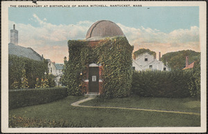 The observatory at birthplace of Maria Mitchell, Nantucket, Mass