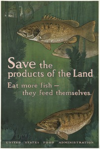 Save the products of the land. Eat more fish -- they feed themselves