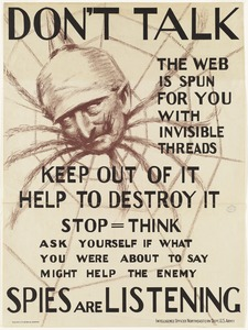 Don't talk. The web is spun for you with invisible threads, keep out of it, help to destroy it--spies are listening