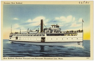 Steamer New Bedford. New Bedford, Martha's Vineyard and Nantucket Steamboat Line, Mass.