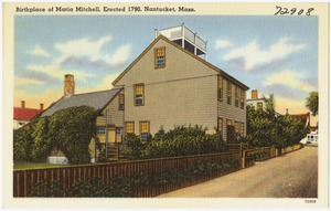 Birthplace of Maria Mitchell, erected 1790, Nantucket, Mass.