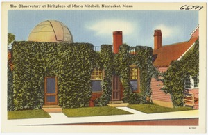 The observatory at birthplace of Maria Mitchell, Nantucket, Mass.