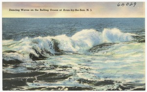 Dancing waves on the rolling ocean at Avon-by-the-Sea, N. J.