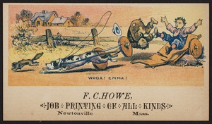 Newton photographs collection : advertising trade cards - Advertising trade cards - Newton trade cards - F. C. Howe, Job Printing of All Kinds, Newtonville, Mass. - Whoa! Emma! -