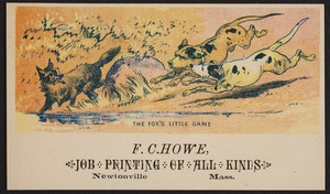 Newton photographs collection : advertising trade cards - Advertising trade cards - Newton trade cards - F. C. Howe, Job Printing of All Kinds, Newtonville, Mass. - The Fox's Little Game -