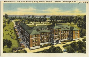 Administration and main building, Holy Family Institute, Emsworth, Pittsburg 2, Pa.