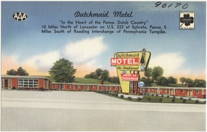 "Dutchmaid Motel, ""In the heart of the Penna. Dutch country"", 10 miles north of Lancaster on U.S. 222 at Ephrata, Penna. 5 miles south of Reading Interchange of Pennsylvania Turnpike."