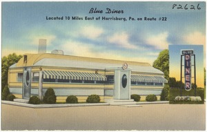 Blue Diner, located 10 miles east of Harrisburg, Pa., on Route #22