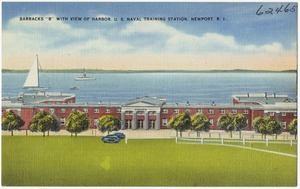 "Barracks ""B"" with view of harbor, U. S. Naval Training Station, Newport, R.I."