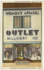 Outlet Millinery Company, 1105 Main Street, Bridgeport, Connecticut. The house of fashionable women's apparel