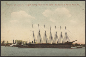 Thomas W. Lawson, the largest sailing vessel in the world, anchored at Marcus Hook, PA