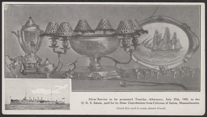 Silver service to be presented Tuesday afternoon, July 27th, 1909, to the U.S.S. Salem, paid for by dime contributions from citizens of Salem, Massachusetts