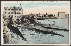 Submarines along side municipal pier, San Diego, Cal.