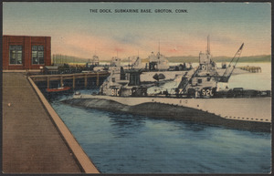 The dock, submarine base, Groton, Conn.
