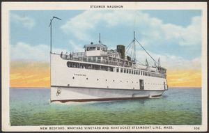 Steamer Naushon, New Bedford, Marthas Vineyard and Nantucket Steamboat Line, Mass.