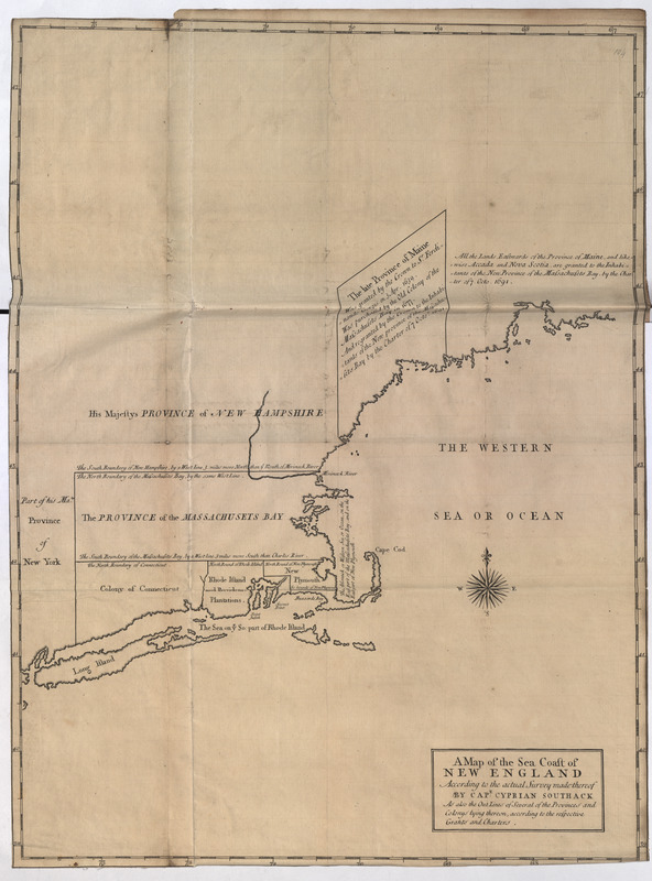 A Map of the Sea Coasts of NEW ENGLAND According to the actual Survey made thereof BY CAP.T CYPRIAN SOUTHACK As also the Outlines of Several of the Provinces of and Colonys lying thereon, according to the respective Grants and Charters
