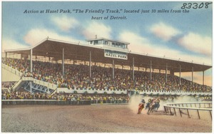 "Action at Hazel Park, ""The Friendly Track,"" located just 10 miles from the heart of Detroit."
