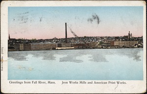Greetings from Fall River, Mass. Iron Works Mills and American Print Mills
