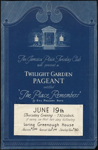 "The Jamaica Plain Tuesday Club will present a twilight garden pageant entitled ""The Place Remembers""."