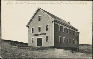 Village Hall, North Truro, Mass. First landing place of the Pilgrims. Nov. 11, 1620, O. S.