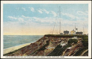 U.S. Wireless Station and Highland Light, North Truro, Cape Cod, Mass.