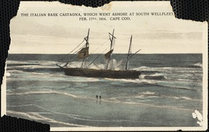 The Italian bark Castagna, which went ashore at South Wellfleet, Feb. 17th, 1914, Cape Cod