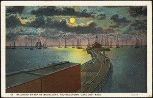Railroad wharf by moonlight, Provincetown, Cape Cod, Mass.
