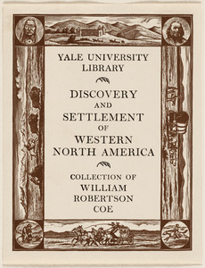 Yale University Library, Discovery and settlement of western North America. Collection of William Robertson Coe.