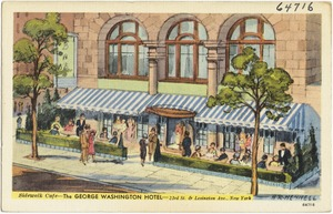 The George Washington Hotel. Sidewalk Café, 23rd St. & Lexington Ave., New York
