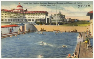 South end pavilion pool and Essex and Sussex and Monmouth Hotels, Spring Lake, N. J.