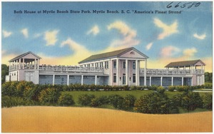 "Bath House at Myrtle Beach State Park, Myrtle Beach, S. C. ""America's finest strand"""