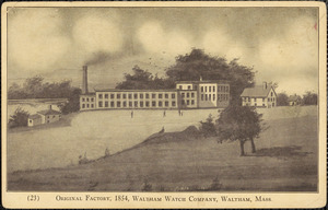 Original factory, 1854, Waltham Watch Company, Waltham, Mass.