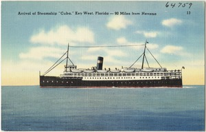 "Arrival of steamship ""Cuba,"" Key West, Florida- 90 miles from Havana"