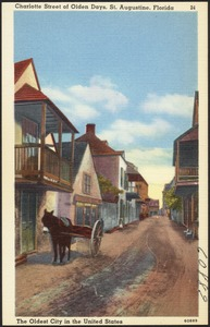 Charlotte Street of olden days, St. Augustine, Florida, the oldest city in the United States