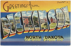 Greetings from Dickinson, North Dakota