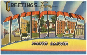 Greetings from Jamestown, North Dakota