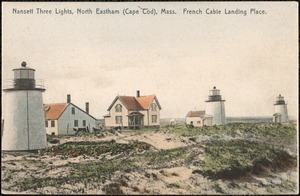 Nansett three lights, North Eastham (Cape Cod), Mass. French cable landing place