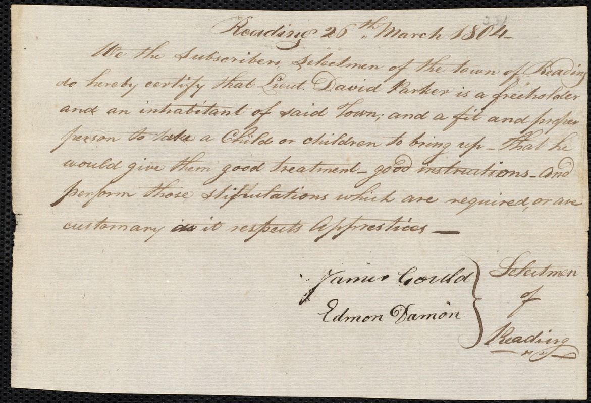Document of indenture: Servant: Mann, George Washington. Master: Parker, David Jr. Town of Master: Reading. Selectmen of the town of Reading autograph document signed to the [Overseers of the Poor of the town of Boston]: Endorsement Certificate for David Parker, Jr.