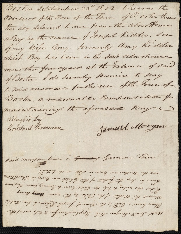 Document of indenture: Servant: Kidder, Joseph. Master: John Holton, Booth Bay. Morgan, Samuel autograph letter signed to the Overseers of the Poor of the town of Boston, application for the removal and reasonable compensation for the maintenance of Joseph Kidder, son of his wife Amy. On same sheet: Explanation of Samuel Morgan's application.