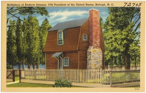 Birthplace of Andrew Johnson, 17th President of the United States, Raleigh, N. C.